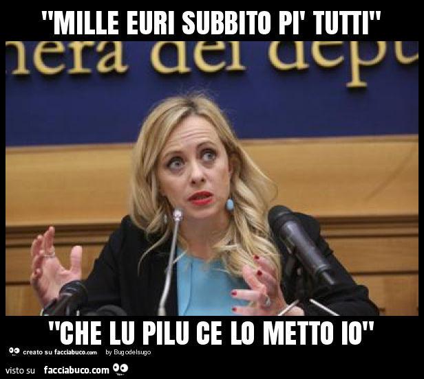"""""""mille euri subbito pì tutti"""" """"che lu pilu ce lo metto io"""""""
